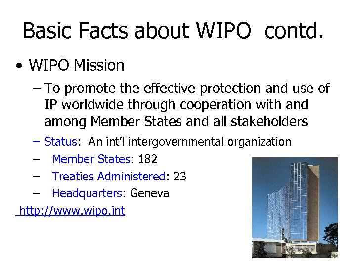 Basic Facts about WIPO contd. • WIPO Mission – To promote the effective protection