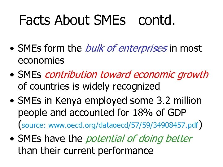Facts About SMEs contd. • SMEs form the bulk of enterprises in most economies