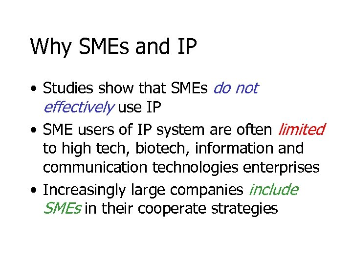 Why SMEs and IP • Studies show that SMEs do not effectively use IP