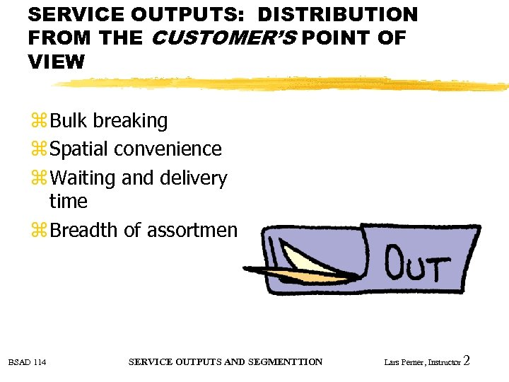 SERVICE OUTPUTS: DISTRIBUTION FROM THE CUSTOMER'S POINT OF VIEW z Bulk breaking z Spatial