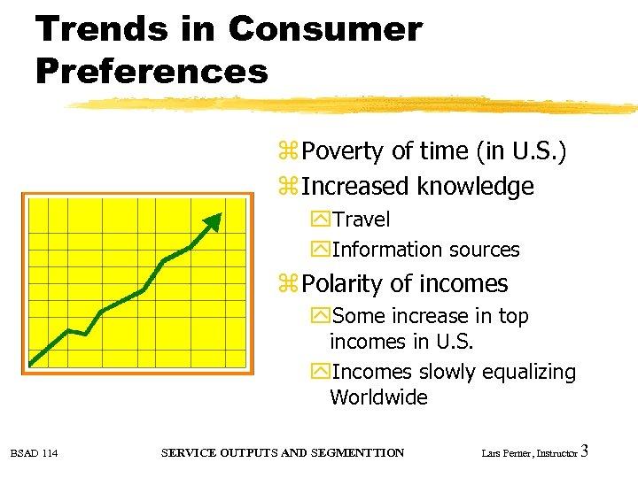 Trends in Consumer Preferences z Poverty of time (in U. S. ) z Increased