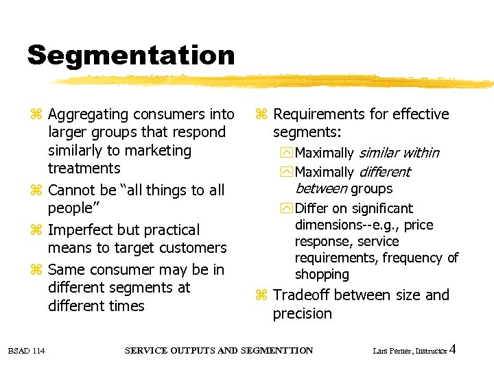 Segmentation z Aggregating consumers into larger groups that respond similarly to marketing treatments z