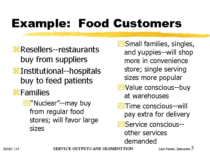 Example: Food Customers z Resellers--restaurants buy from suppliers z Institutional--hospitals buy to feed patients