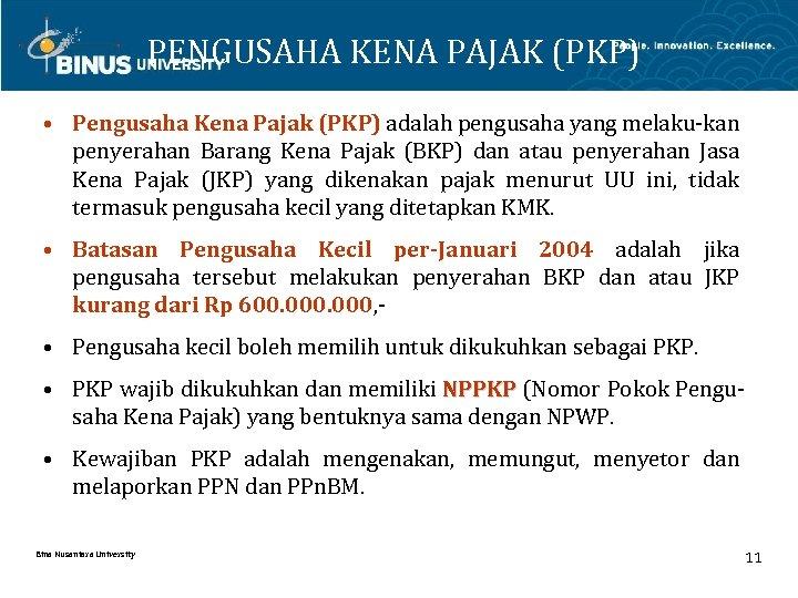 PENGUSAHA KENA PAJAK (PKP) • Pengusaha Kena Pajak (PKP) adalah pengusaha yang melaku-kan penyerahan
