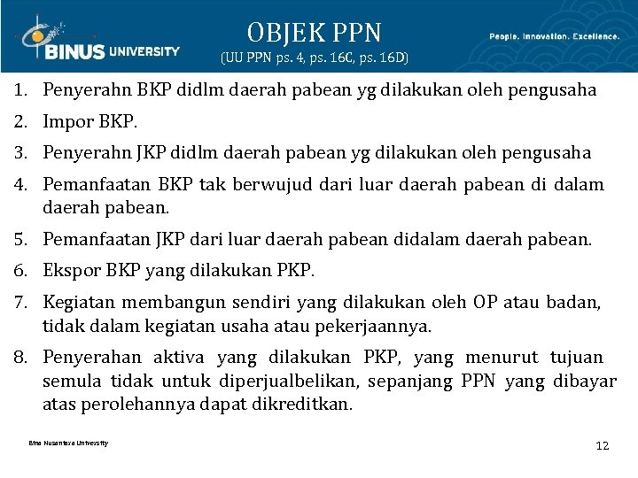 OBJEK PPN (UU PPN ps. 4, ps. 16 C, ps. 16 D) 1. Penyerahn