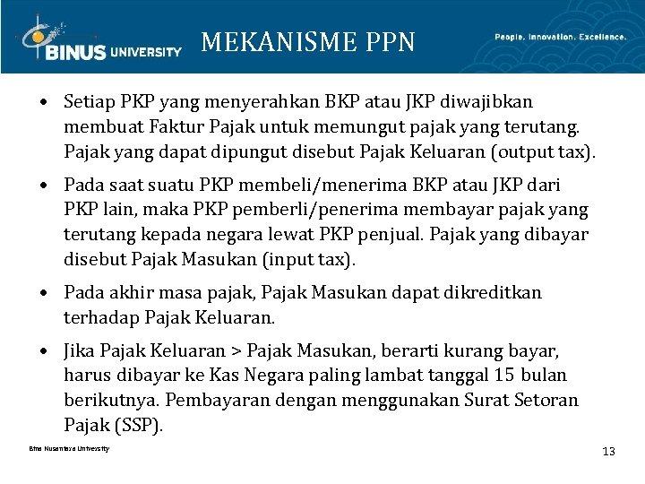 MEKANISME PPN • Setiap PKP yang menyerahkan BKP atau JKP diwajibkan membuat Faktur Pajak