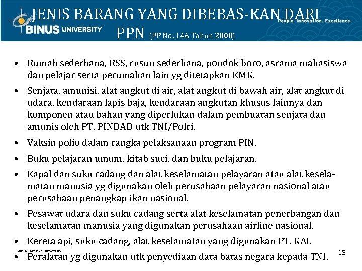 JENIS BARANG YANG DIBEBAS-KAN DARI PPN (PP No. 146 Tahun 2000) • Rumah sederhana,