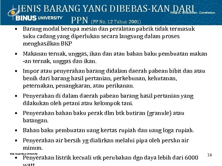 JENIS BARANG YANG DIBEBAS-KAN DARI PPN (PP No. 12 Tahun 2001) • Barang modal