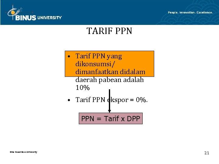 TARIF PPN • Tarif PPN yang dikonsumsi/ dimanfaatkan didalam daerah pabean adalah 10% •