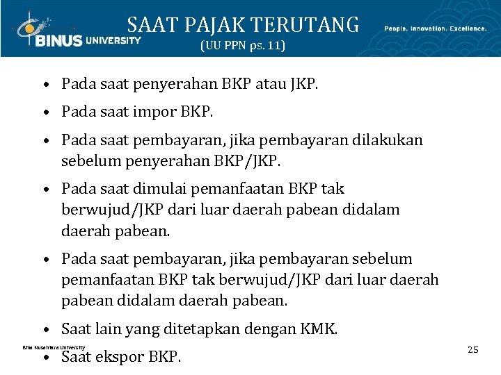 SAAT PAJAK TERUTANG (UU PPN ps. 11) • Pada saat penyerahan BKP atau JKP.