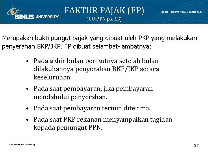 FAKTUR PAJAK (FP) (UU PPN ps. 13) Merupakan bukti pungut pajak yang dibuat oleh