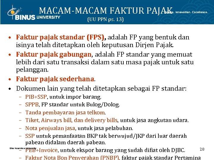 MACAM-MACAM FAKTUR PAJAK (UU PPN ps. 13) • Faktur pajak standar (FPS), adalah FP