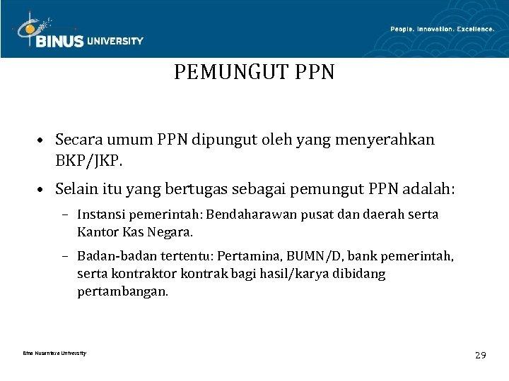 PEMUNGUT PPN • Secara umum PPN dipungut oleh yang menyerahkan BKP/JKP. • Selain itu