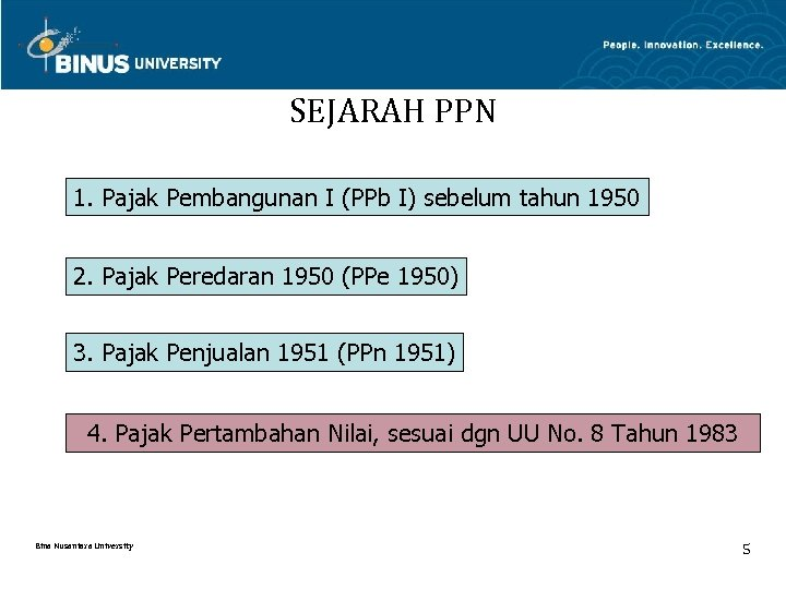 SEJARAH PPN 1. Pajak Pembangunan I (PPb I) sebelum tahun 1950 2. Pajak Peredaran