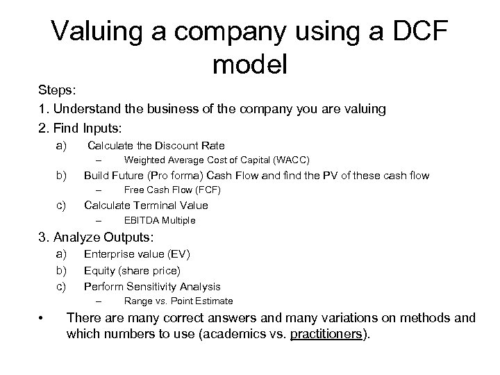 Valuing a company using a DCF model Steps: 1. Understand the business of the