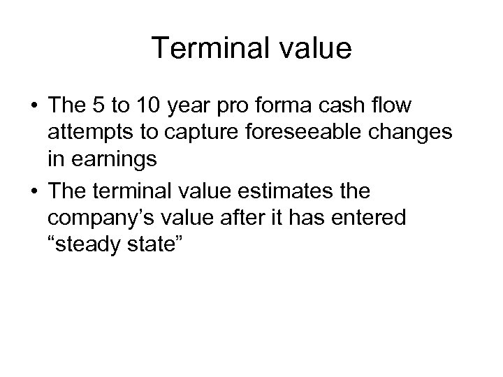 Terminal value • The 5 to 10 year pro forma cash flow attempts to