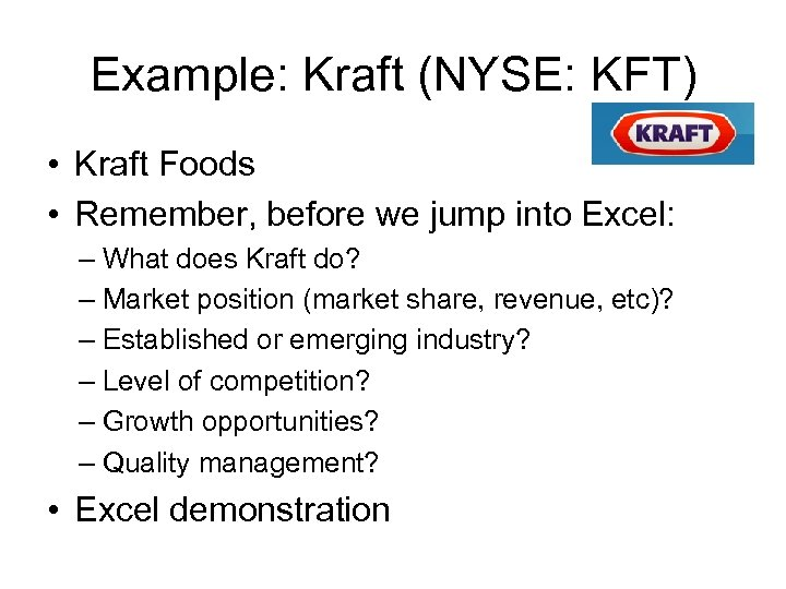 Example: Kraft (NYSE: KFT) • Kraft Foods • Remember, before we jump into Excel: