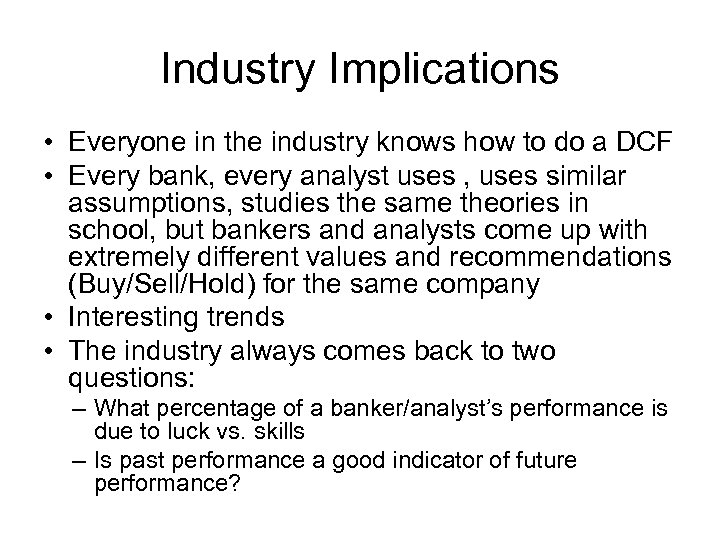 Industry Implications • Everyone in the industry knows how to do a DCF •
