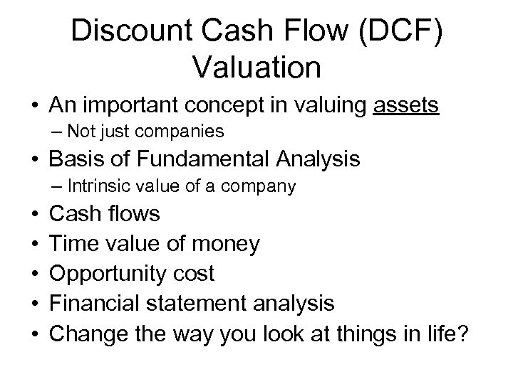 Discount Cash Flow (DCF) Valuation • An important concept in valuing assets – Not