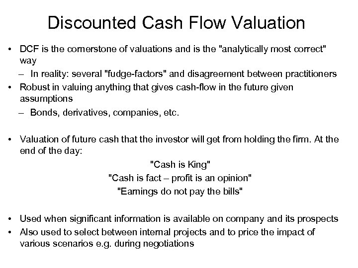 Discounted Cash Flow Valuation • DCF is the cornerstone of valuations and is the