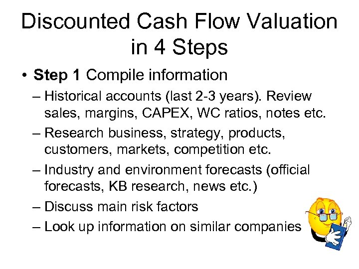 Discounted Cash Flow Valuation in 4 Steps • Step 1 Compile information – Historical