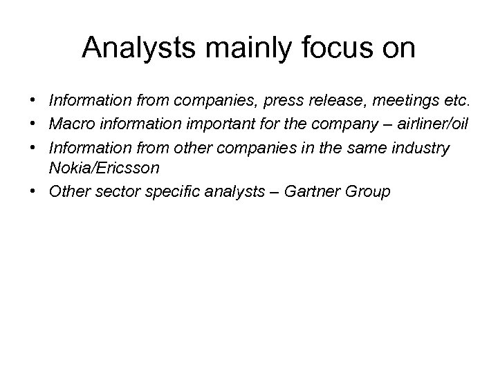 Analysts mainly focus on • Information from companies, press release, meetings etc. • Macro