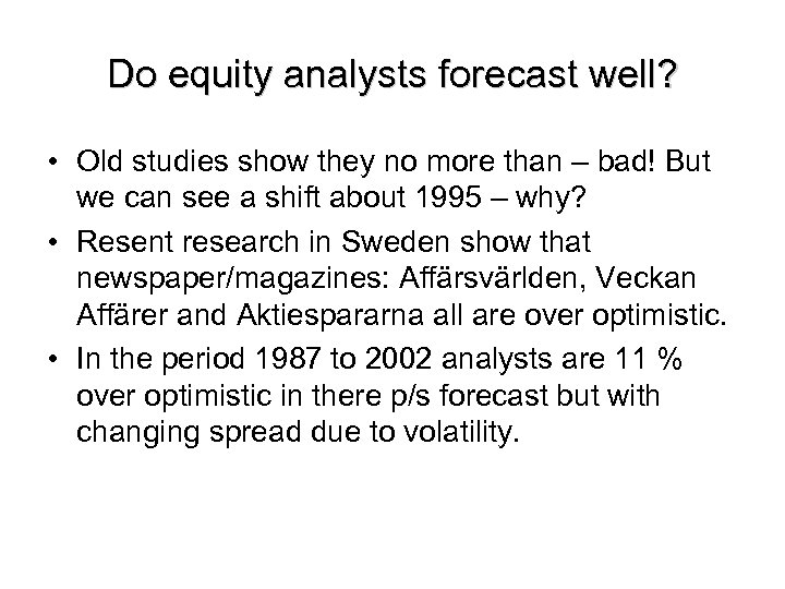 Do equity analysts forecast well? • Old studies show they no more than –