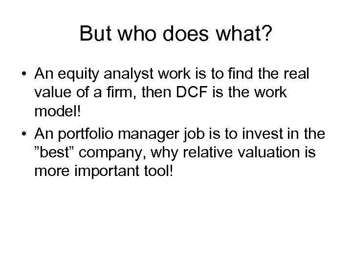 But who does what? • An equity analyst work is to find the real