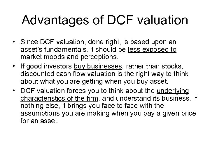 Advantages of DCF valuation • Since DCF valuation, done right, is based upon an