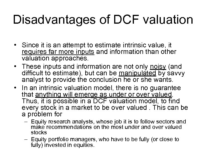 Disadvantages of DCF valuation • Since it is an attempt to estimate intrinsic value,