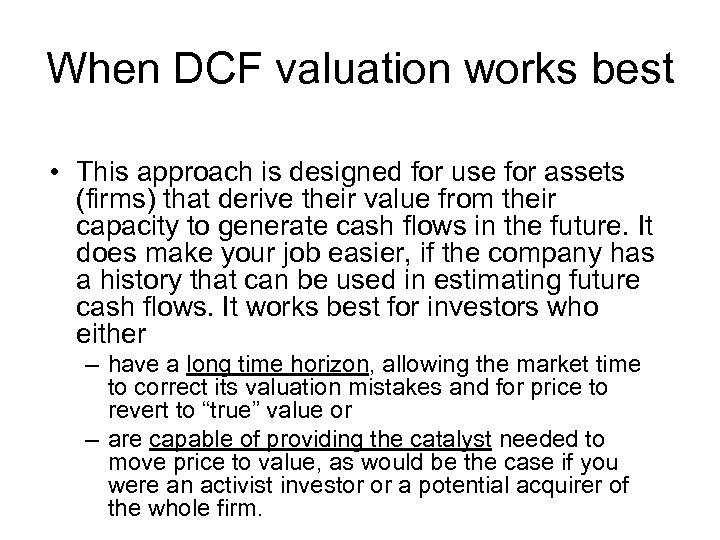 When DCF valuation works best • This approach is designed for use for assets