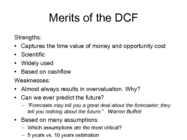features of dcf discounted cash flow technique In finance, discounted cash flow (dcf) analysis is a method of valuing a project, company, or asset using the concepts of the time value of moneyall future cash flows are estimated and discounted by using cost of capital to give their present values (pvs.