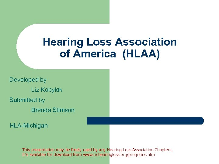 Hearing Loss Association of America (HLAA) Developed by Liz Kobylak Submitted by Brenda Stimson