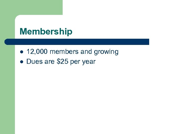 Membership l l 12, 000 members and growing Dues are $25 per year