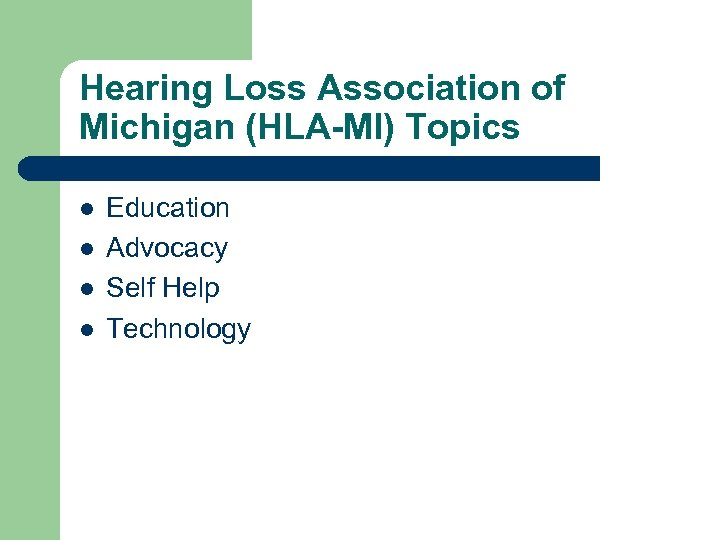 Hearing Loss Association of Michigan (HLA-MI) Topics l l Education Advocacy Self Help Technology