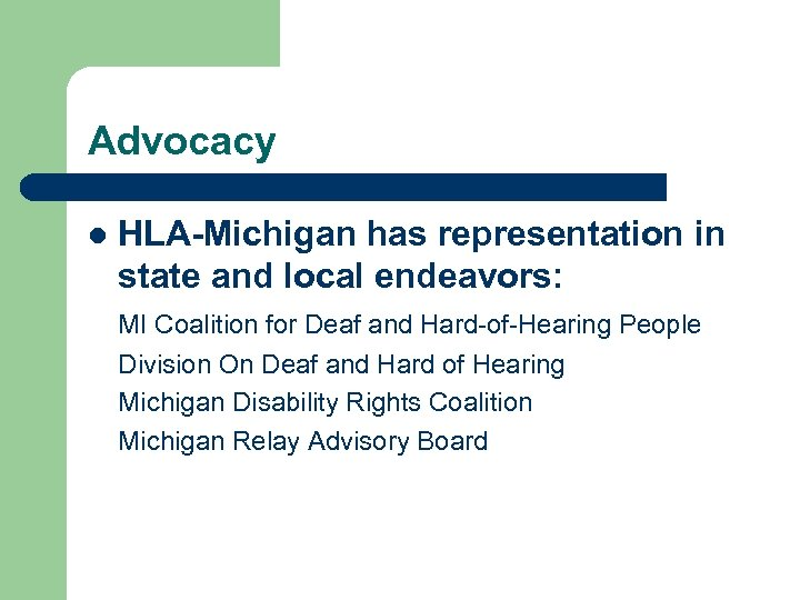 Advocacy l HLA-Michigan has representation in state and local endeavors: MI Coalition for Deaf