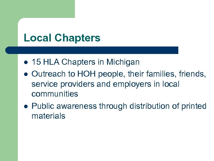 Local Chapters l l l 15 HLA Chapters in Michigan Outreach to HOH people,