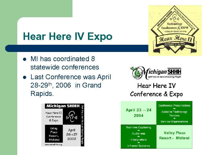 Hear Here IV Expo l l MI has coordinated 8 statewide conferences Last Conference