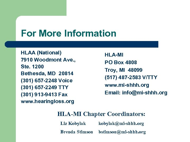 For More Information HLAA (National) 7910 Woodmont Ave. , Ste. 1200 Bethesda, MD 20814