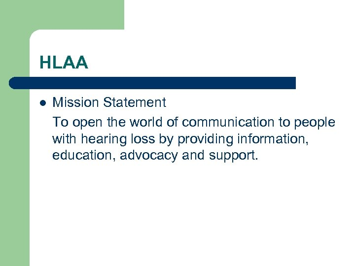 HLAA l Mission Statement To open the world of communication to people with hearing