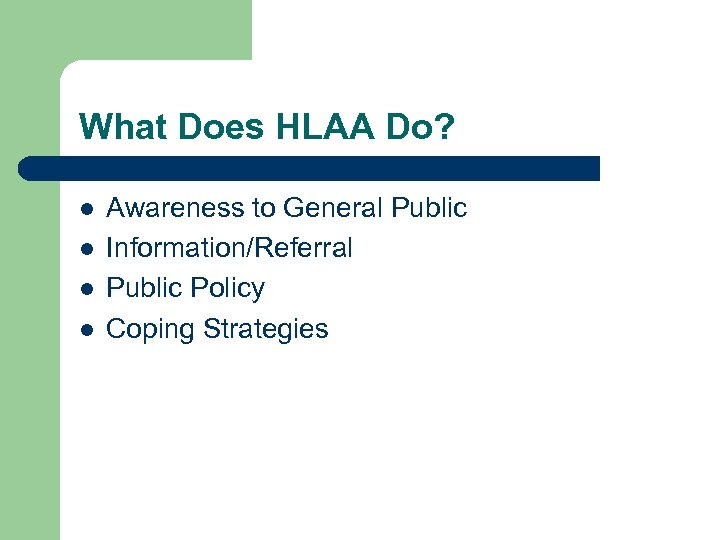 What Does HLAA Do? l l Awareness to General Public Information/Referral Public Policy Coping