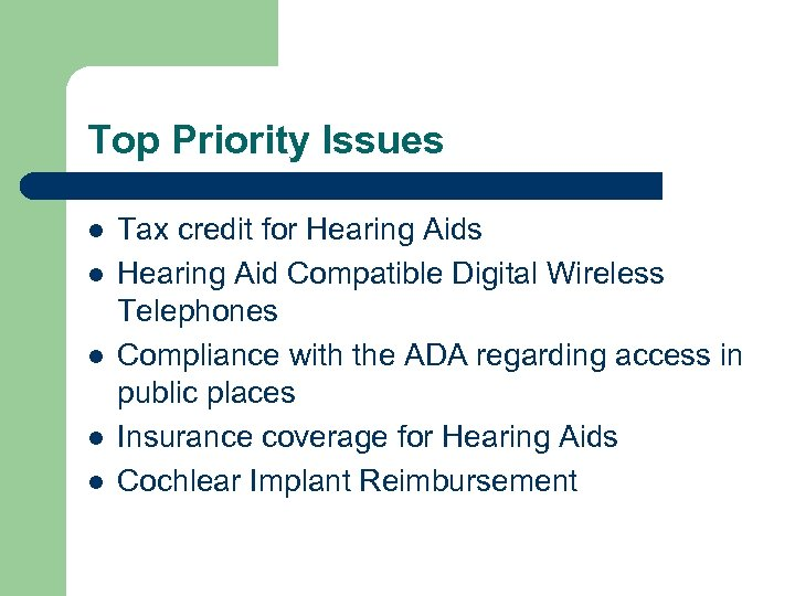 Top Priority Issues l l l Tax credit for Hearing Aids Hearing Aid Compatible