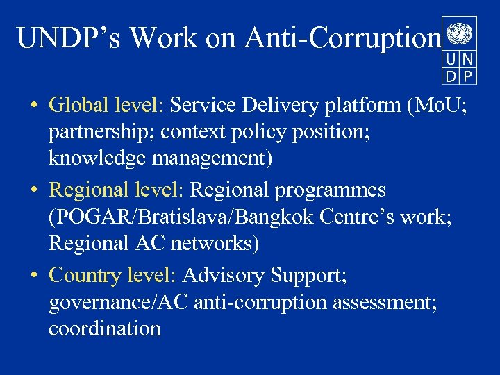 UNDP's Work on Anti-Corruption • Global level: Service Delivery platform (Mo. U; partnership; context