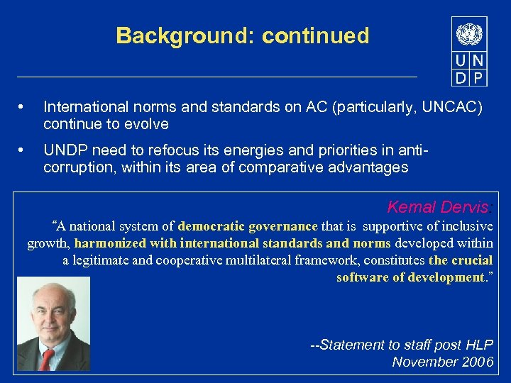 Background: continued • International norms and standards on AC (particularly, UNCAC) continue to evolve