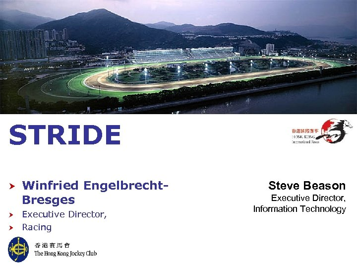 STRIDE Winfried Engelbrecht. Bresges Executive Director, Racing Steve Beason Executive Director, Information Technology