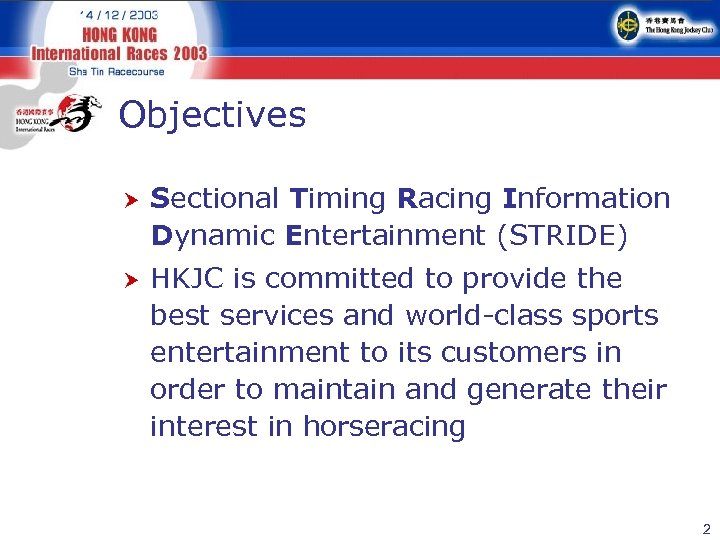 Objectives Sectional Timing Racing Information Dynamic Entertainment (STRIDE) HKJC is committed to provide the