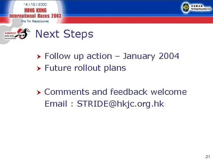 Next Steps Follow up action – January 2004 Future rollout plans Comments and feedback