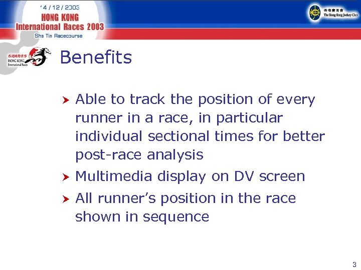 Benefits Able to track the position of every runner in a race, in particular