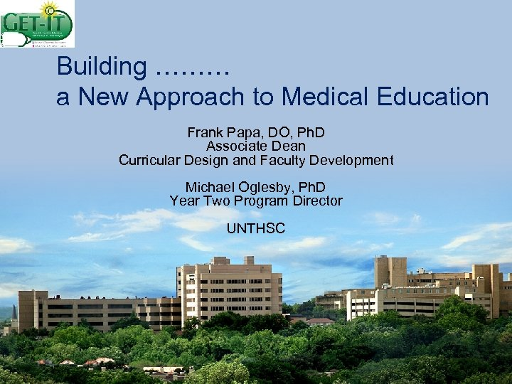 Building ……… a New Approach to Medical Education Frank Papa, DO, Ph. D Associate