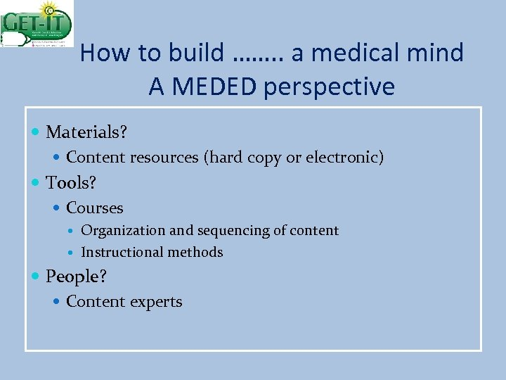 How to build ……. . a medical mind A MEDED perspective Materials? Content resources